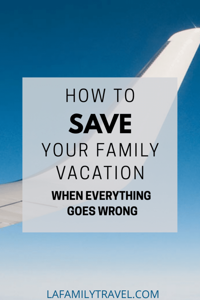 """A Pinterest image for the post """"How to Save Your Family Vacation When Everything Goes Wrong"""""""