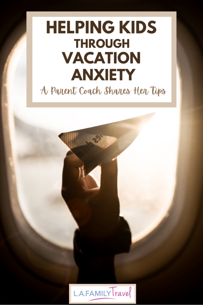 Pinterest image for Helping Kids through Vacation Anxiety: A Parent Coach Shares Her Tips